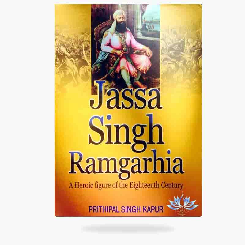 Jassa Singh Ramgarhia: A Heroic Figure Of The Eighteenth Century by Kapur P  - Fatehnama