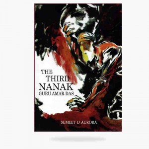 The Third Nanak - Guru Amar Das - Book By Sumeet D Aurora Hardcover – 2016